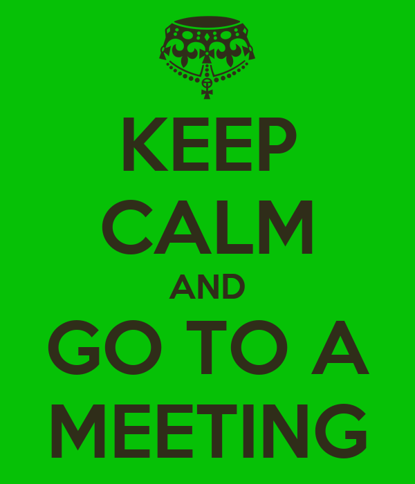 KEEP CALM AND GO TO A MEETING