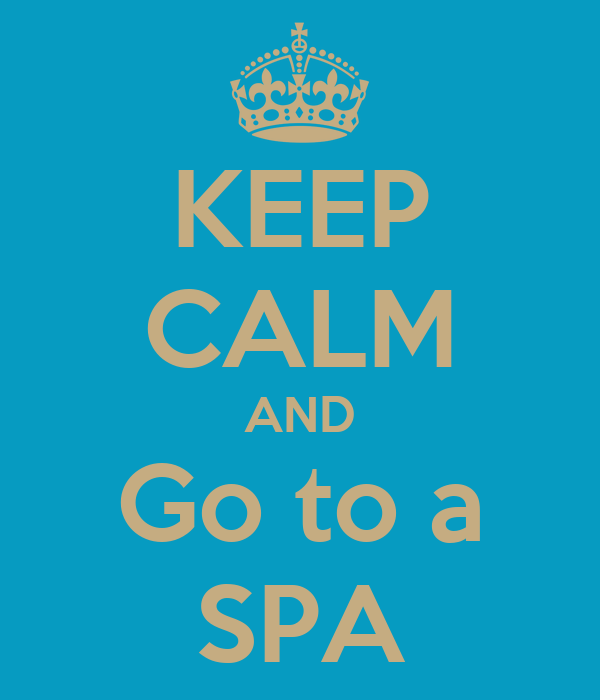 KEEP CALM AND Go to a SPA