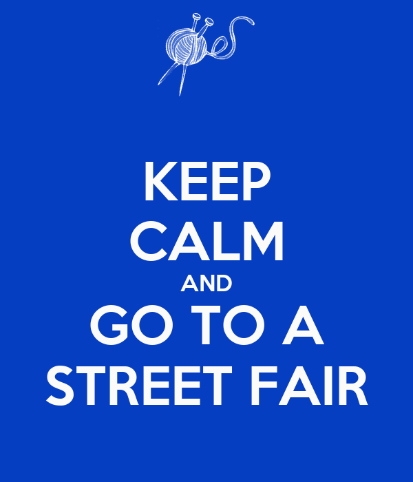 KEEP CALM AND GO TO A STREET FAIR