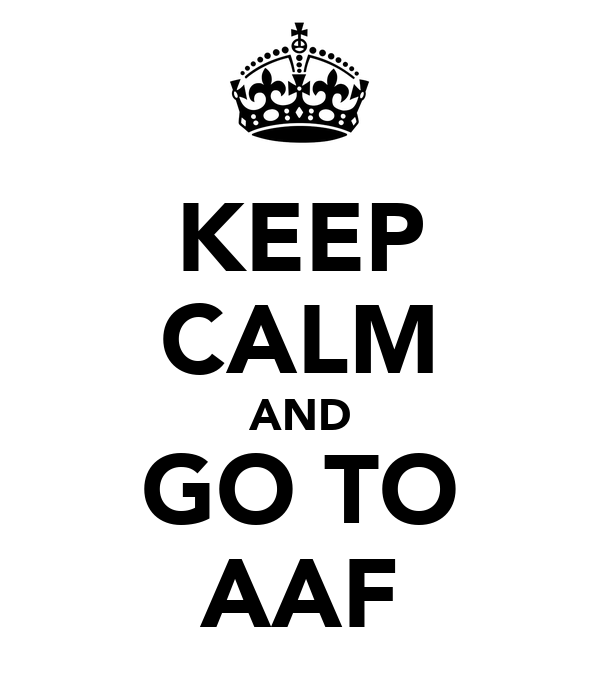 KEEP CALM AND GO TO AAF