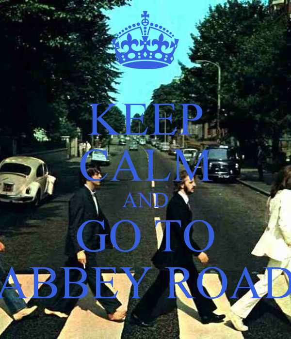 KEEP CALM AND GO TO ABBEY ROAD