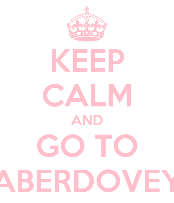KEEP CALM AND GO TO ABERDOVEY