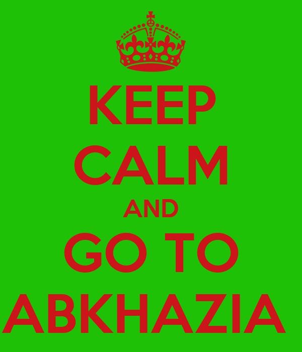 KEEP CALM AND GO TO ABKHAZIA