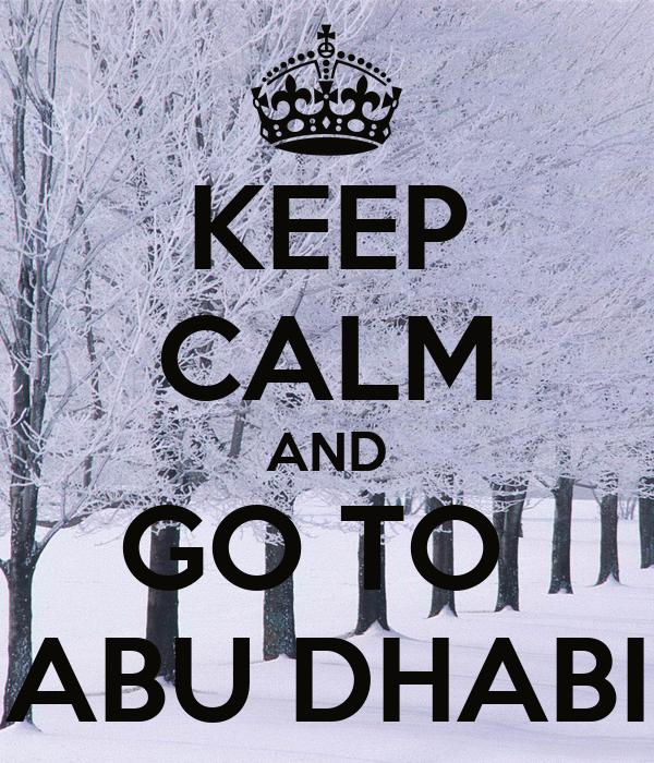 KEEP CALM AND GO TO  ABU DHABI