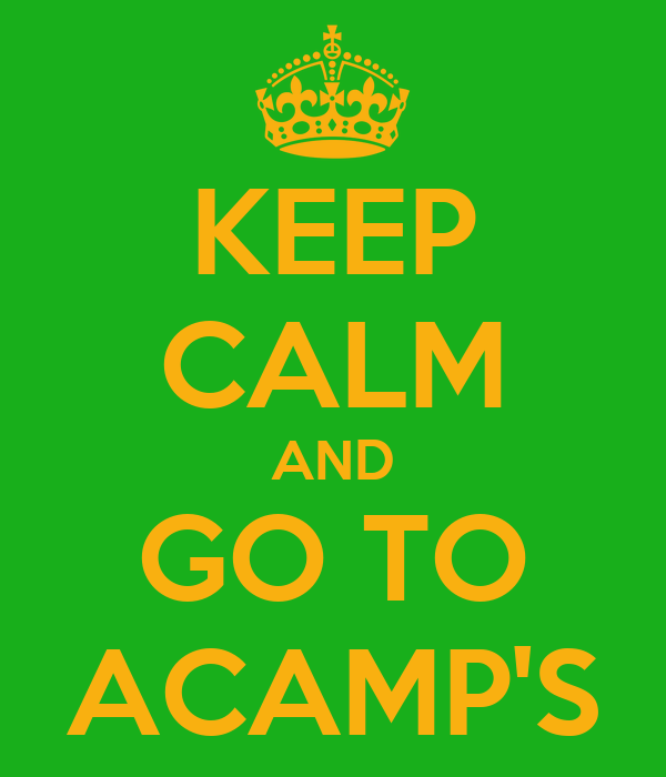 KEEP CALM AND GO TO ACAMP'S