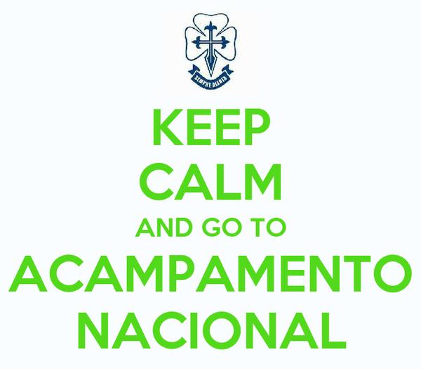 KEEP CALM AND GO TO ACAMPAMENTO NACIONAL