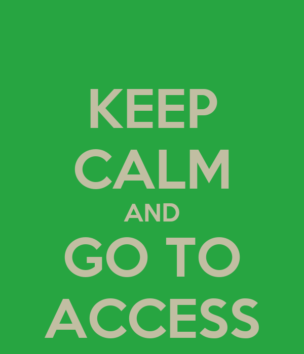 KEEP CALM AND GO TO ACCESS