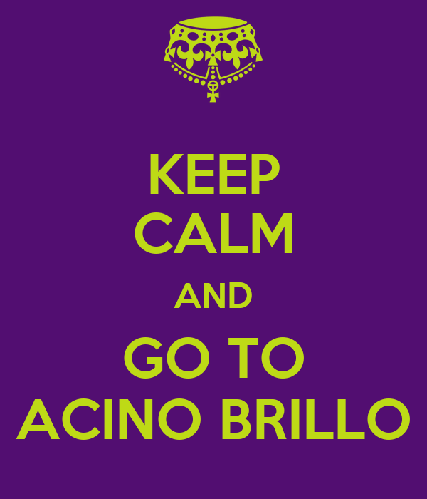 KEEP CALM AND GO TO ACINO BRILLO