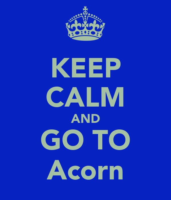 KEEP CALM AND GO TO Acorn