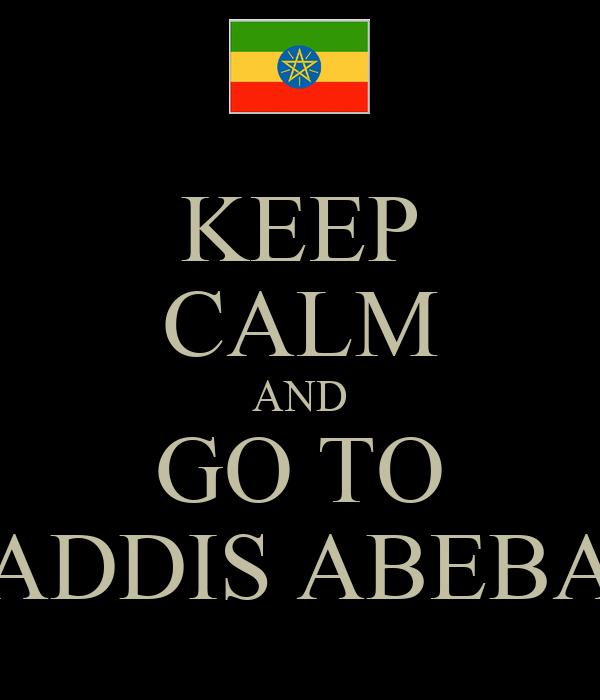 KEEP CALM AND GO TO ADDIS ABEBA