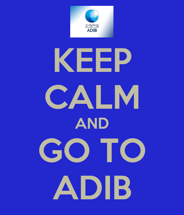 KEEP CALM AND GO TO ADIB