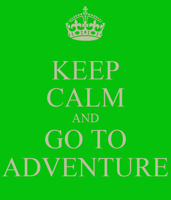 KEEP CALM AND GO TO ADVENTURE