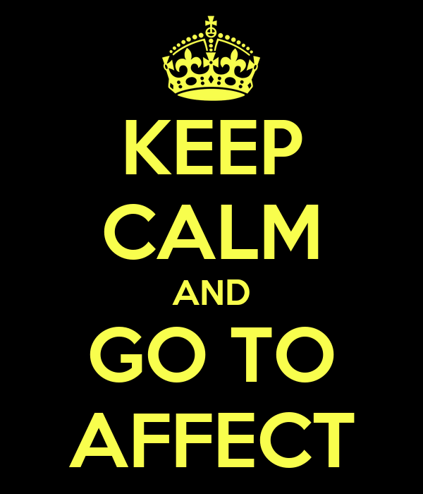 KEEP CALM AND GO TO AFFECT