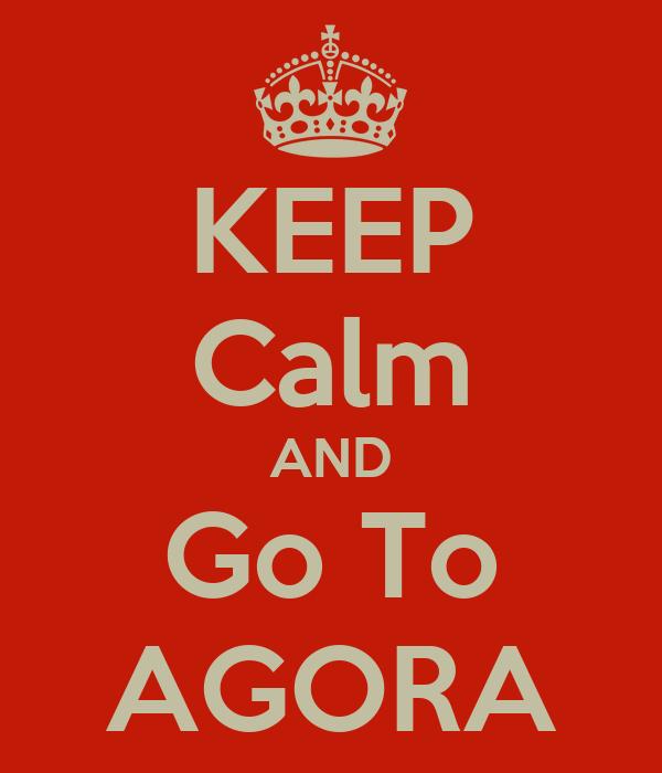 KEEP Calm AND Go To AGORA