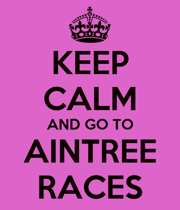 KEEP CALM AND GO TO AINTREE RACES