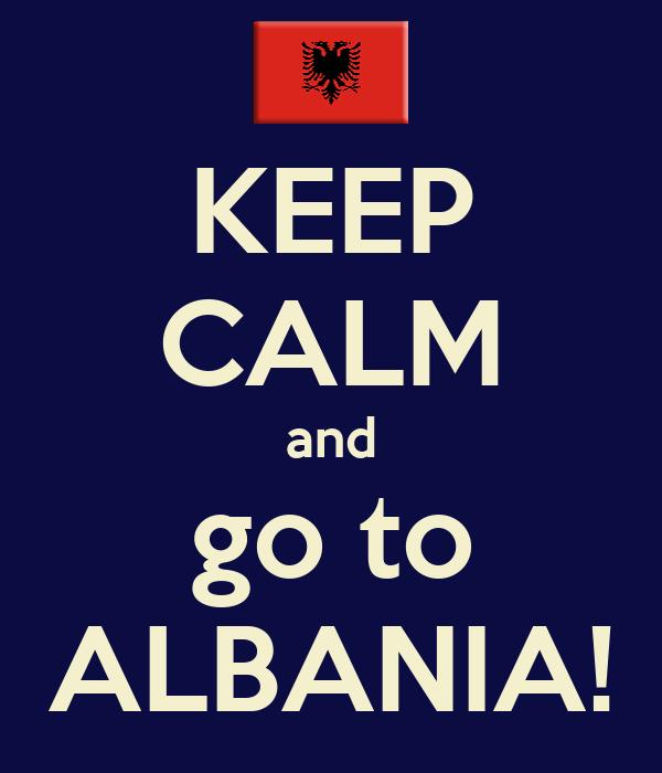 KEEP CALM and go to ALBANIA!