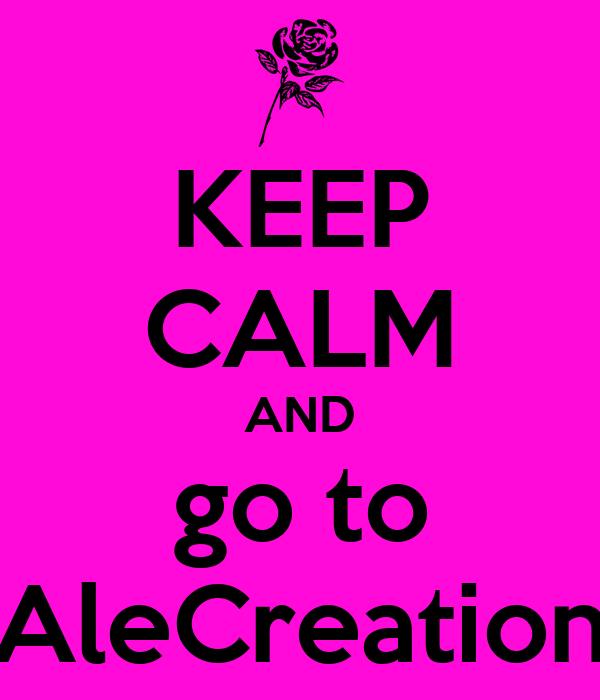 KEEP CALM AND go to AleCreation