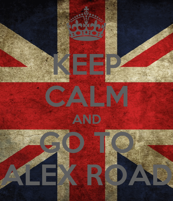 KEEP CALM AND GO TO ALEX ROAD