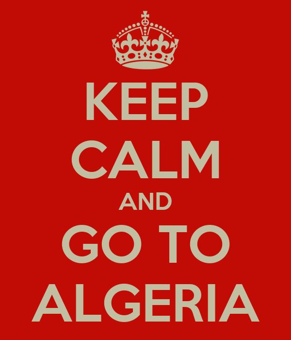 KEEP CALM AND GO TO ALGERIA