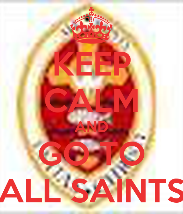 KEEP CALM AND GO TO ALL SAINTS