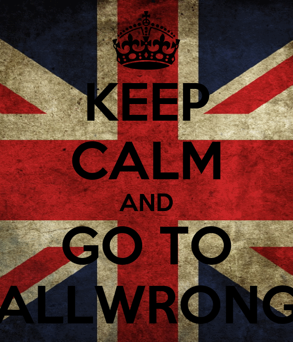 KEEP CALM AND GO TO ALLWRONG