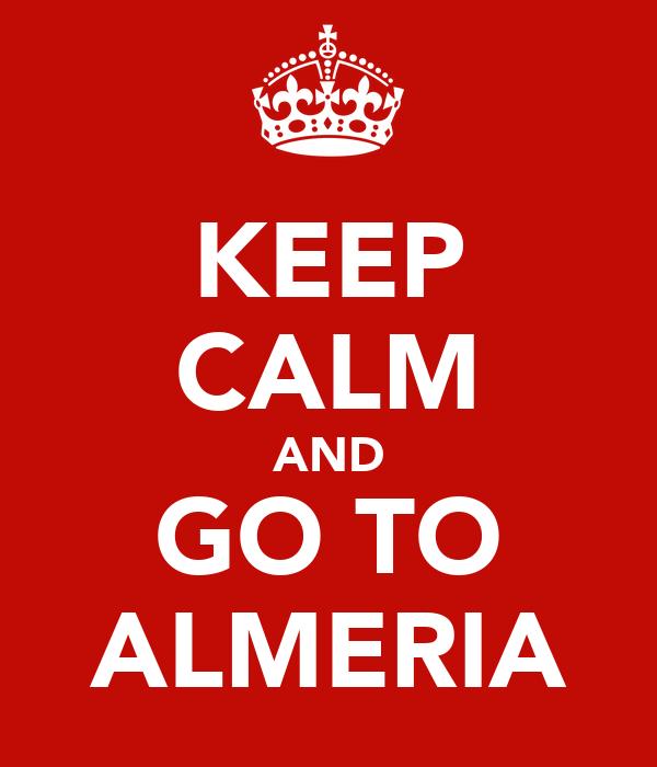 KEEP CALM AND GO TO ALMERIA