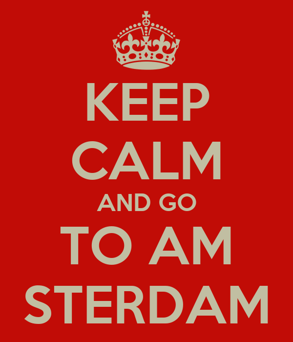 KEEP CALM AND GO TO AM STERDAM