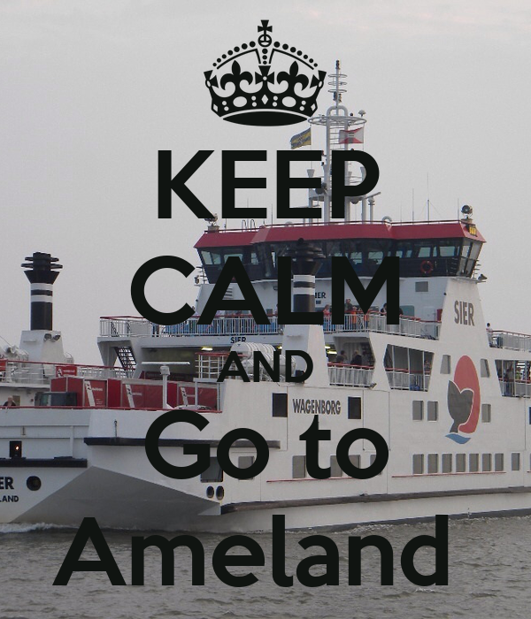 KEEP CALM AND Go to Ameland