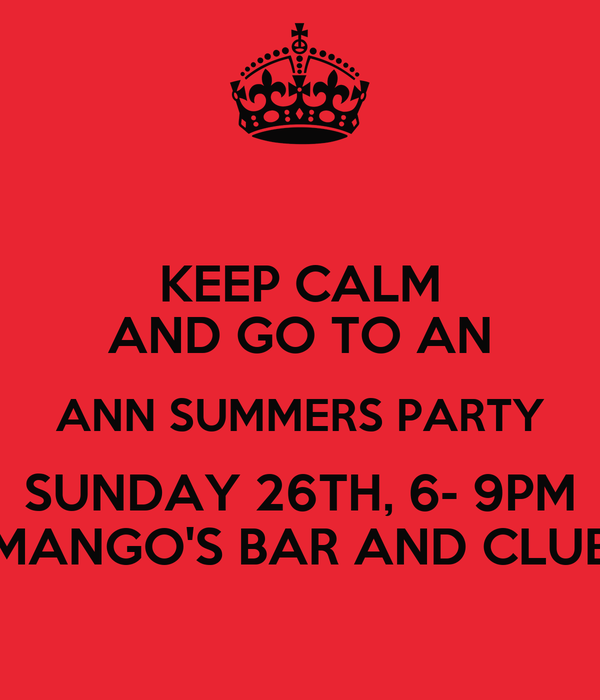KEEP CALM AND GO TO AN ANN SUMMERS PARTY SUNDAY 26TH, 6- 9PM MANGO'S BAR AND CLUB