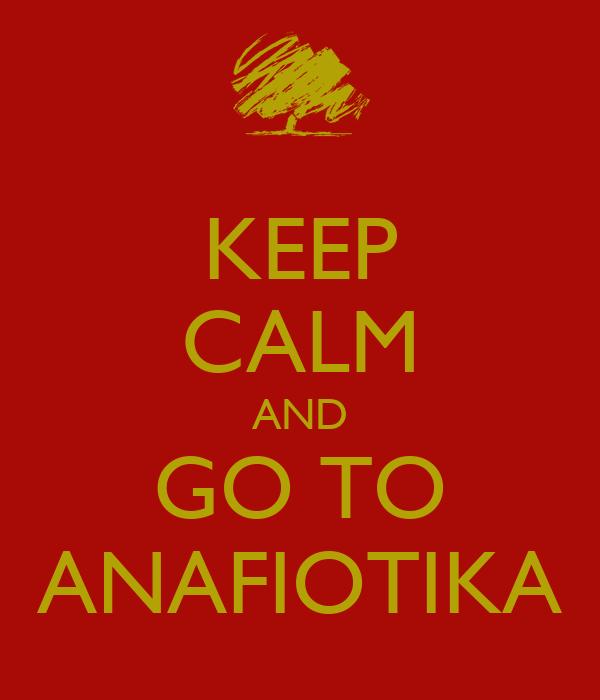 KEEP CALM AND GO TO ANAFIOTIKA