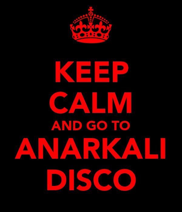 KEEP CALM AND GO TO ANARKALI DISCO