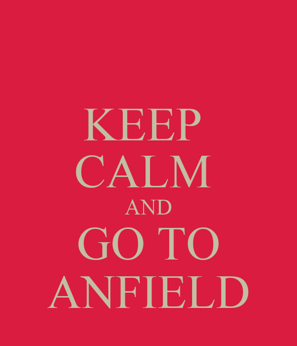 KEEP  CALM  AND GO TO ANFIELD