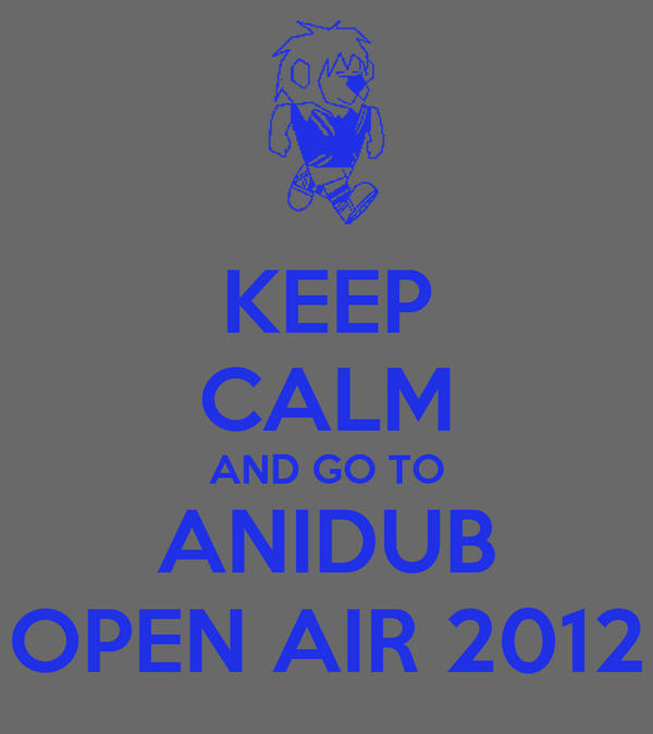 KEEP CALM AND GO TO ANIDUB OPEN AIR 2012