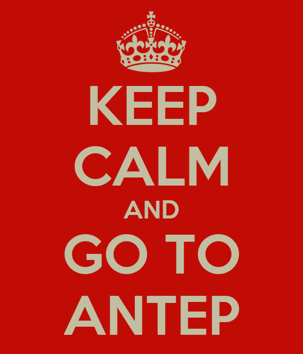KEEP CALM AND GO TO ANTEP