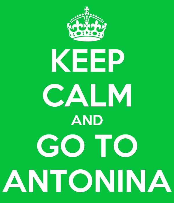 KEEP CALM AND GO TO ANTONINA