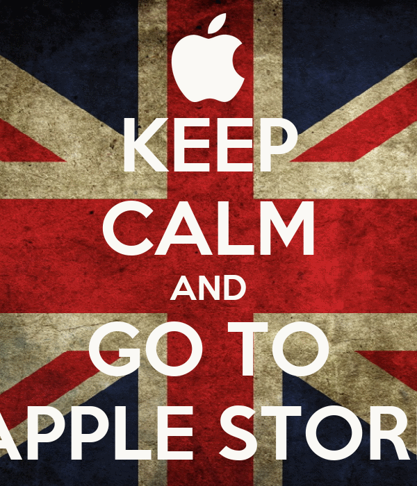 KEEP CALM AND GO TO APPLE STORE