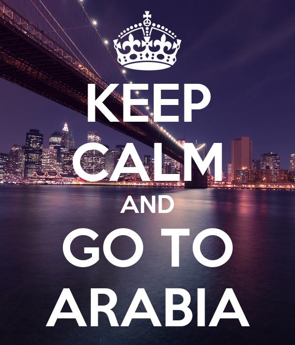KEEP CALM AND GO TO ARABIA