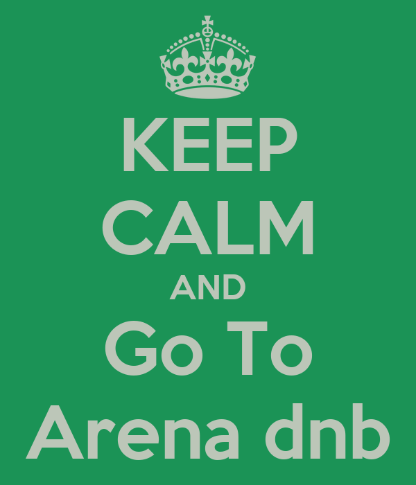 KEEP CALM AND Go To Arena dnb