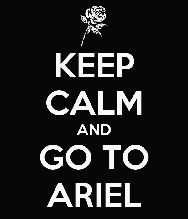 KEEP CALM AND GO TO ARIEL