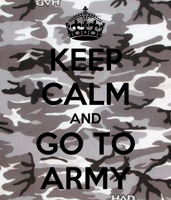 KEEP CALM AND GO TO ARMY
