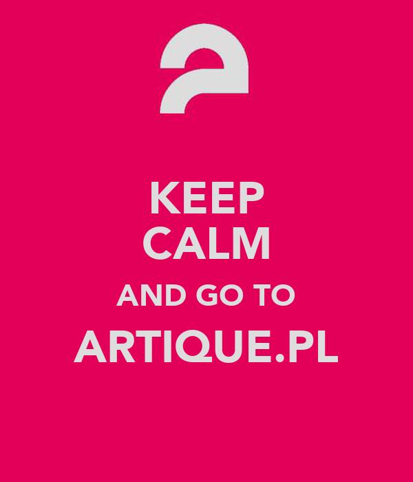 KEEP CALM AND GO TO ARTIQUE.PL