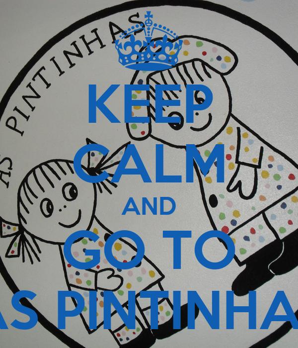 KEEP CALM AND GO TO AS PINTINHAS