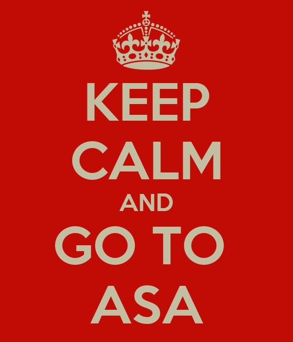 KEEP CALM AND GO TO  ASA