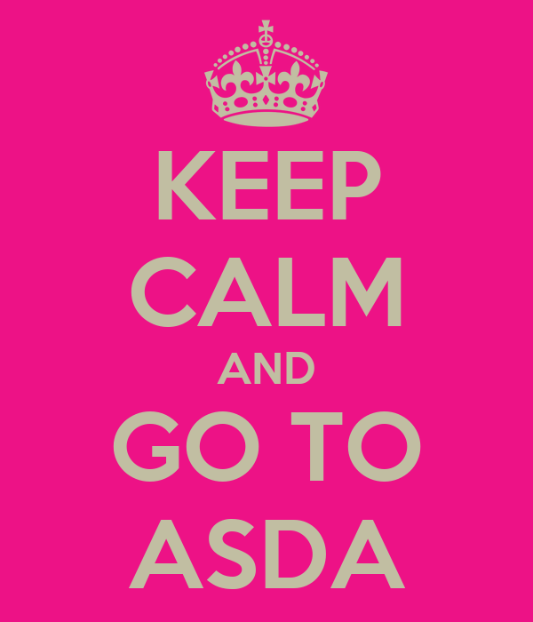 KEEP CALM AND GO TO ASDA