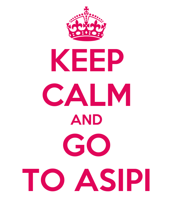 KEEP CALM AND GO TO ASIPI