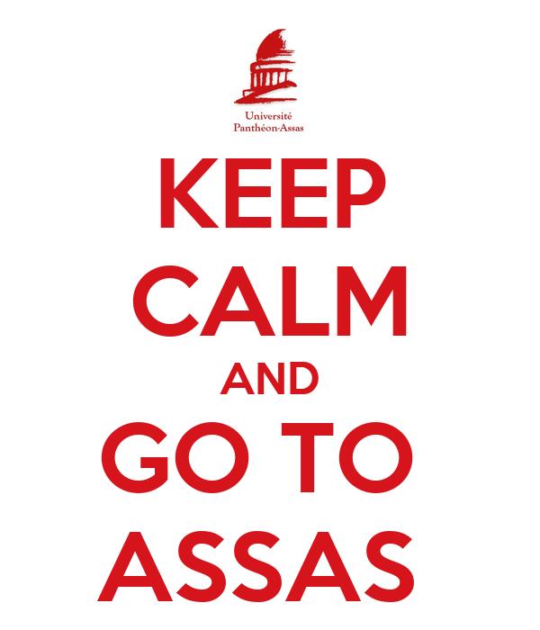 KEEP CALM AND GO TO  ASSAS