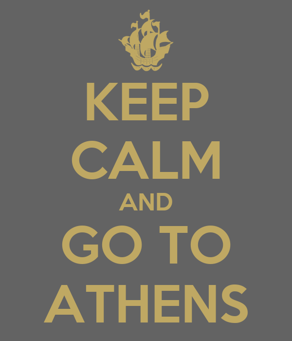 KEEP CALM AND GO TO ATHENS