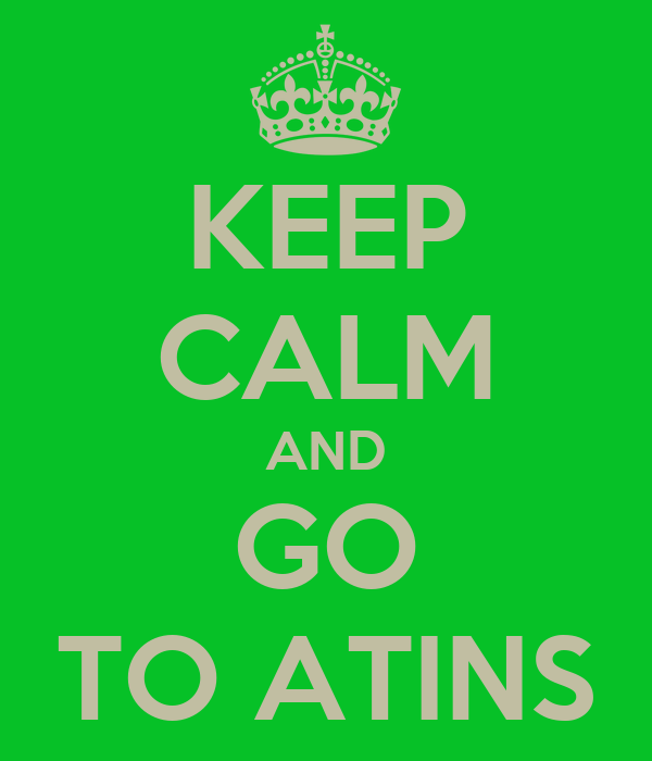 KEEP CALM AND GO TO ATINS