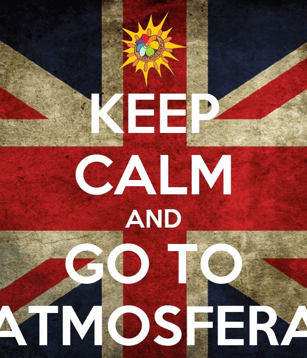 KEEP CALM AND GO TO ATMOSFERA
