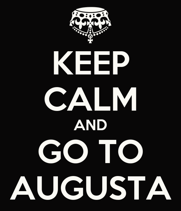 KEEP CALM AND GO TO AUGUSTA